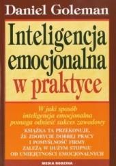 Okładka książki Inteligencja emocjonalna w praktyce Daniel Goleman