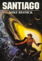 Okładka książki Santiago. Mit z odległej przyszłości Mike Resnick