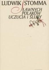 Okładka książki Sławnych Polaków uczucia i śluby Ludwik Stomma