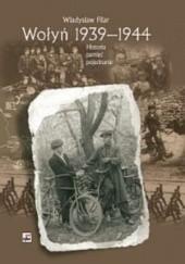 Okładka książki Wołyń 1939-1944. Historia pamięć pojednanie Władysław Filar