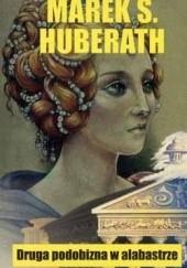 Okładka książki Druga podobizna w alabastrze Marek S. Huberath