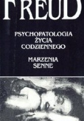 Okładka książki Psychopatologia życia codziennego. Marzenia senne Sigmund Freud