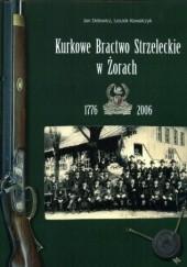 Okładka książki Kurkowe Bractwo Strzeleckie w Żorach 1776-2006 Jan Delowicz,Leszek Kowalczyk