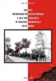 Okładka książki Ziemia rybnicko-wodzisławska i jej mieszkańcy w wojnie obronnej 1939 roku. Nowe i nieznane fakty, dokumenty, relacje Jan Delowicz