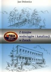 Okładka książki Z dziejów wodociągów i kanalizacji w Żorach Jan Delowicz