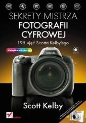 Okładka książki Sekrety mistrza fotografii cyfrowej. 195 ujęć Scotta Kelbyego Scott Kelby