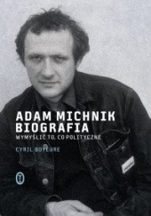 Okładka książki Adam Michnik. Biografia Cyril Bouyeure