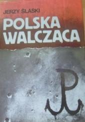 Okładka książki Polska walcząca Jerzy Ślaski