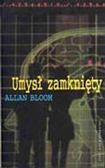 Okładka książki Umysł zamknięty. O tym,  jak amerykańskie szkolnictwo wyższe zawiodło demokrację i zubożyło dusze dzisiejszych studentów Allan Bloom