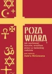 Okładka książki Poza wiarą. Jak wychować wrażliwe, etyczne dzieci w świeckiej rodzinie Dale McGowan