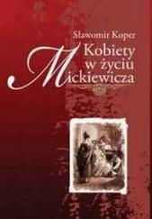 Okładka książki Kobiety w życiu Mickiewicza Sławomir Koper