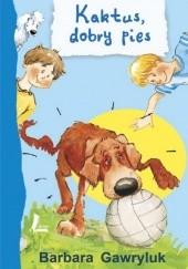 Okładka książki Kaktus, dobry pies Barbara Gawryluk