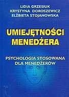 Okładka książki Umiejętności menedżera. Psychologia stosowana dla menedżerów. Krystyna Dorosiewicz,Lidia Grzesiuk,Elżbieta Stojanowska