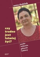 Okładka książki Czy trudno jest łatwiej żyć? Anna Dodziuk