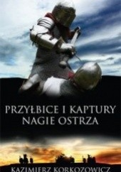 Okładka książki Przyłbice i kaptury. Nagie ostrza Kazimierz Korkozowicz
