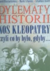 Okładka książki Dylematy historii : nos Kleopatry czyli co by było, gdyby... Paweł Wieczorkiewicz