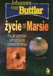 Okładka książki Życie na Marsie: misja Vikinga - sensacyjne odkrycia NASA Johannes von Buttlar