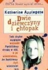 Okładka książki Dwie dziewczyny i chłopak Katherine Alice Applegate