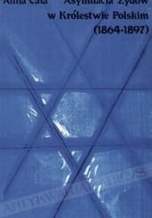 Okładka książki Asymilacja Żydów w Królestwie Polskim (1864-1897): Postawy, konflikty, stereotypy Alina Cała