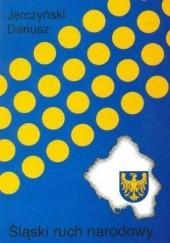 Okładka książki Śląski ruch narodowy Dariusz Jerczyński