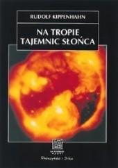 Okładka książki Na tropie tajemnic Słońca Rudolf Kippenhahn