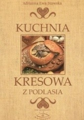 Okładka książki Kuchnia kresowa z Podlasia Adrianna Ewa Stawska