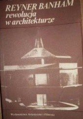 """Okładka książki Rewolucja w architekturze. Teoria i projektowanie w """"pierwszym wieku maszyny"""" Reyner Banham"""