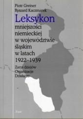 Okładka książki Leksykon mniejszości niemieckiej w województwie śląskim w latach 1922-1939. Zarys dziejów, organizacje, działacze Ryszard Kaczmarek,Piotr Greiner