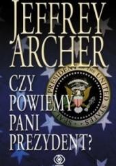 Okładka książki Czy powiemy pani prezydent? Jeffrey Archer