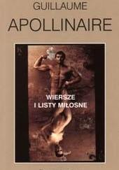 Okładka książki Wiersze i listy miłosne Guillaume Apollinaire