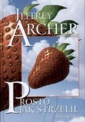 Okładka książki Prosto jak strzelił Jeffrey Archer