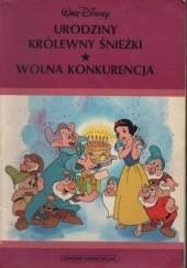 Okładka książki Urodziny królewny Śnieżki. Wolna konkurencja Walt Disney