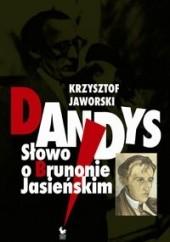 Okładka książki Dandys. Słowo o Brunonie Jasieńskim Krzysztof Jaworski