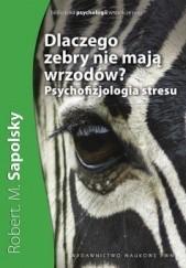 Okładka książki Dlaczego zebry nie mają wrzodów? Psychofizjologia stresu Robert M. Sapolsky