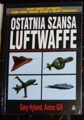 Okładka książki Ostatnia szansa Luftwaffe Gary Hyland,Anton Gill