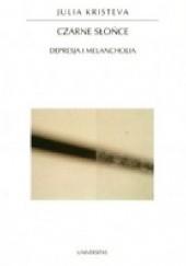 Okładka książki Czarne słońce: depresja i melancholia Julia Kristeva