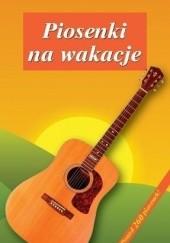 Okładka książki Piosenki na Wakacje praca zbiorowa