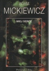 Okładka książki Miej serce Adam Mickiewicz