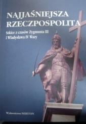 Okładka książki Najjaśniejsza Rzeczpospolita. Szkice z czasów Zygmunta III i Władysława IV Wazy Henryk Wisner