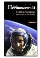 Okładka książki Ciężar nieważkości. Opowieść pilota-kosmonauty Mirosław Hermaszewski
