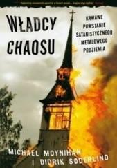 Okładka książki Władcy chaosu - krwawe powstanie satanistycznego metalowego podziemia Michael Moynihan,Didrik Søderlind