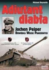 Okładka książki Adiutant diabła. Jochen Peiper. Dowódca wojsk pancernych Michael Reynolds