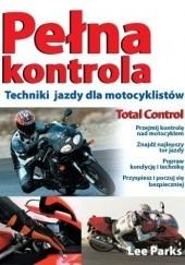 Okładka książki Pełna kontrola. Techniki jazdy dla motocyklistów Lee Parks