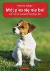 Okładka książki Mój pies się nie boi. Jak pomóc psu pokonać jego lęki. Nicole Wilde