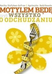 Okładka książki Motylem będę czyli wszystko o odchudzaniu Monika Stołyhwo-Gofron