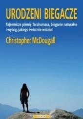 Okładka książki Urodzeni biegacze. Tajemnicze plemię Tarahumara, bieganie naturalne i wyścig, jakiego świat nie widział. Christopher McDougall