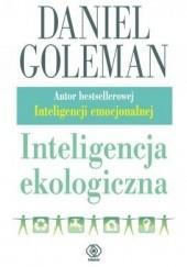 Okładka książki Inteligencja ekologiczna. Jak wiedza o ukrytych oddziaływaniach tego, co kupujemy, może wszystko zmienić Daniel Goleman