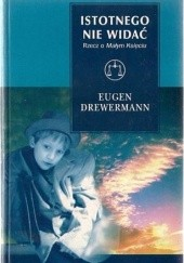 """Okładka książki Istotnego nie widać: Rzecz o """"Małym Księciu"""" Eugen Drewermann"""