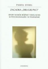 Okładka książki Zagadka drugiej płci : spory wokół różnicy seksualnej w psychoanalizie i w feminizmie Paweł Dybel