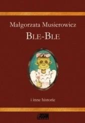 Okładka książki Ble-Ble i inne historie Małgorzata Musierowicz